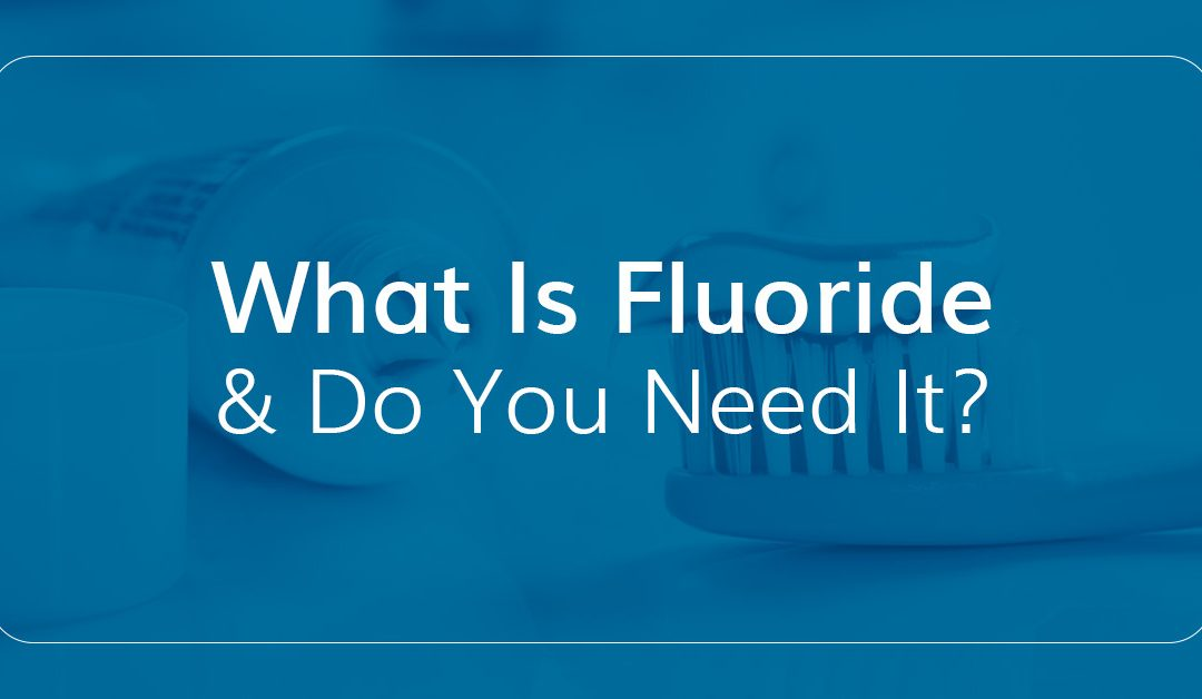 What is Fluoride & Do you need it?